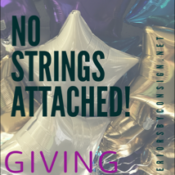 No Strings Attached Giving! Letting go!