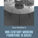 Your Mother's Mid Century Modern Furniture Is Coming Back!