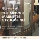 The Antique Market is Struggling!