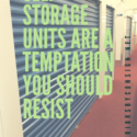 Self-Storage Units Are A Temptation You Should Resist!